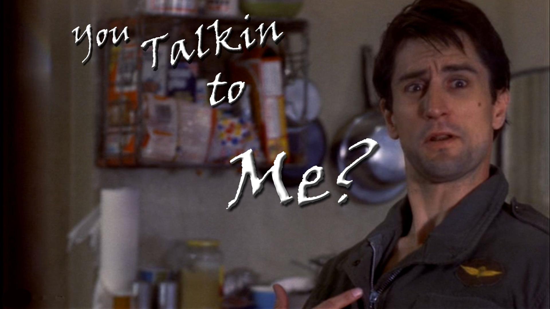 You Talkin To Me